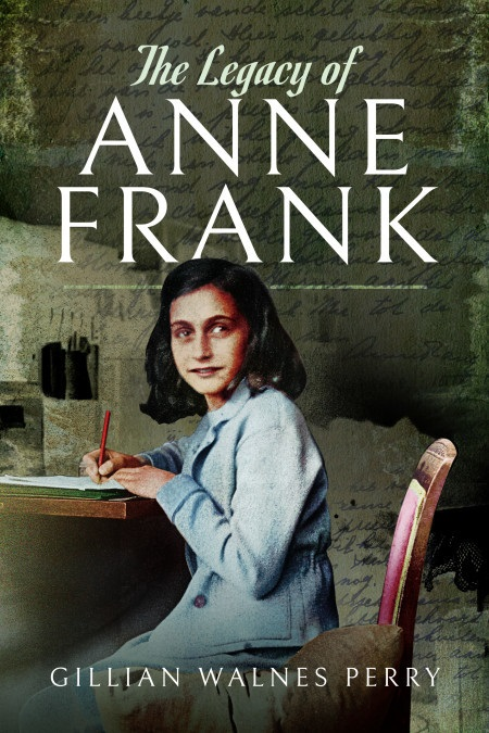 The Legacy of Anne Frank by Gillian Walnes Perry MBE